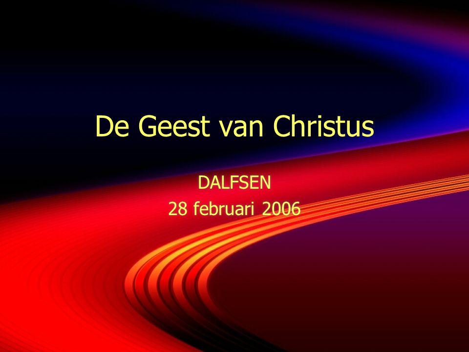 De Geest van Christus DALFSEN 28 februari 2006 DALFSEN 28 februari 2006