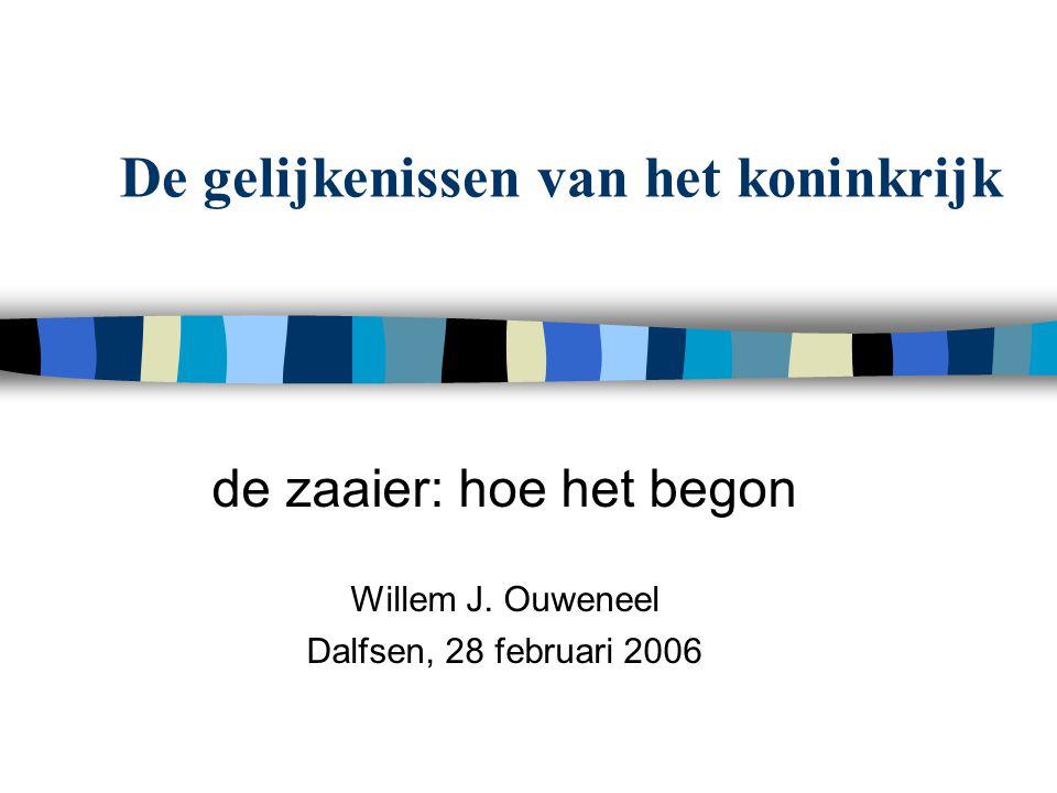 De gelijkenissen van het koninkrijk de zaaier: hoe het begon Willem J. Ouweneel Dalfsen, 28 februari 2006