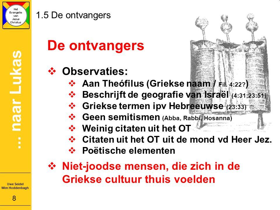 1.5 De ontvangers De ontvangers  Observaties:  Aan Theófilus (Griekse naam / Fil.