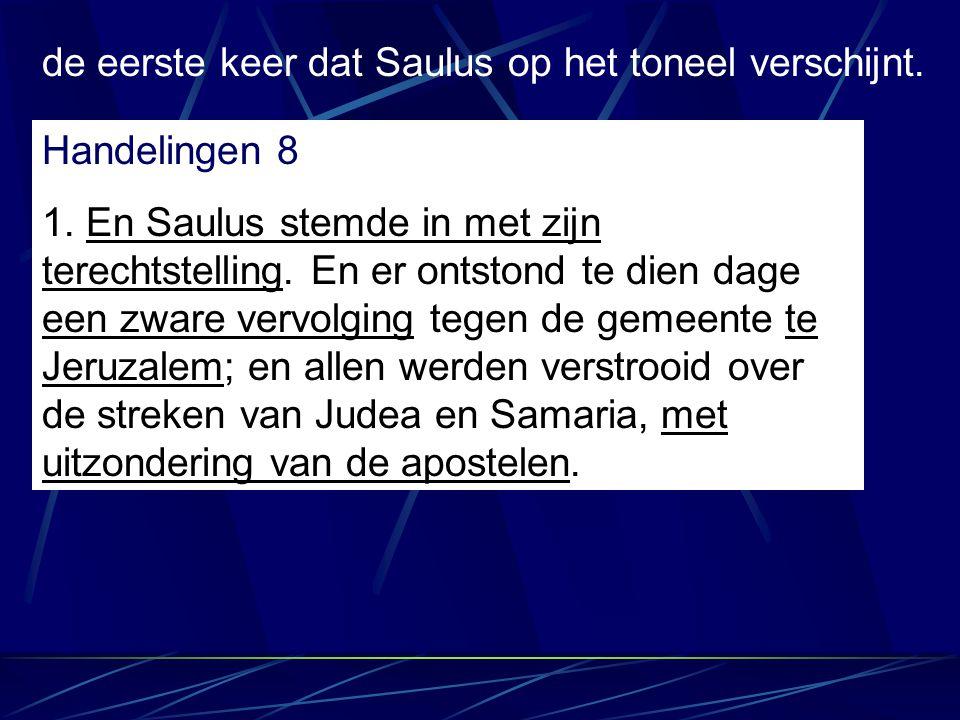 de eerste keer dat Saulus op het toneel verschijnt. Handelingen 8 1. En Saulus stemde in met zijn terechtstelling. En er ontstond te dien dage een zwa