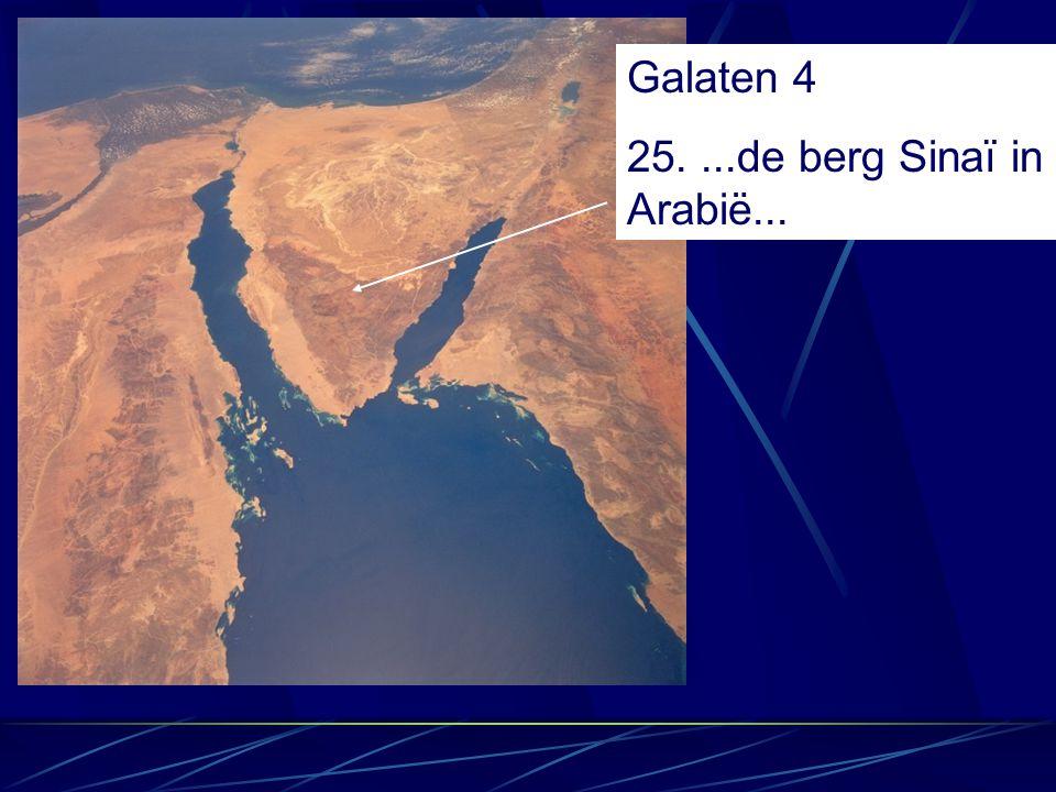 Galaten 4 25....de berg Sinaï in Arabië...