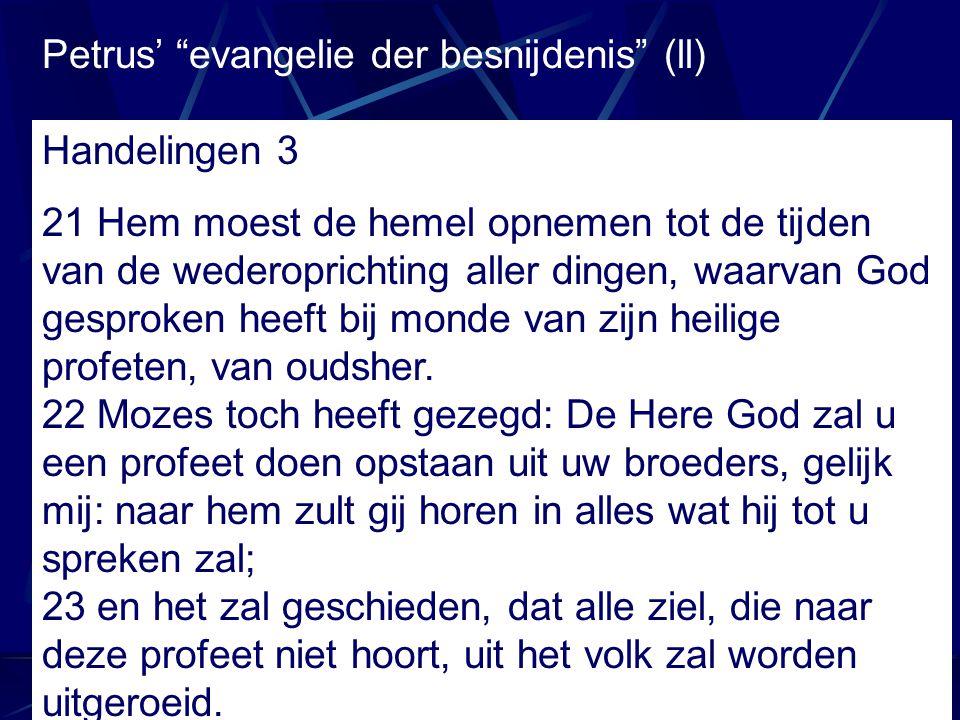 """Petrus' """"evangelie der besnijdenis"""" (ll) Handelingen 3 21 Hem moest de hemel opnemen tot de tijden van de wederoprichting aller dingen, waarvan God ge"""