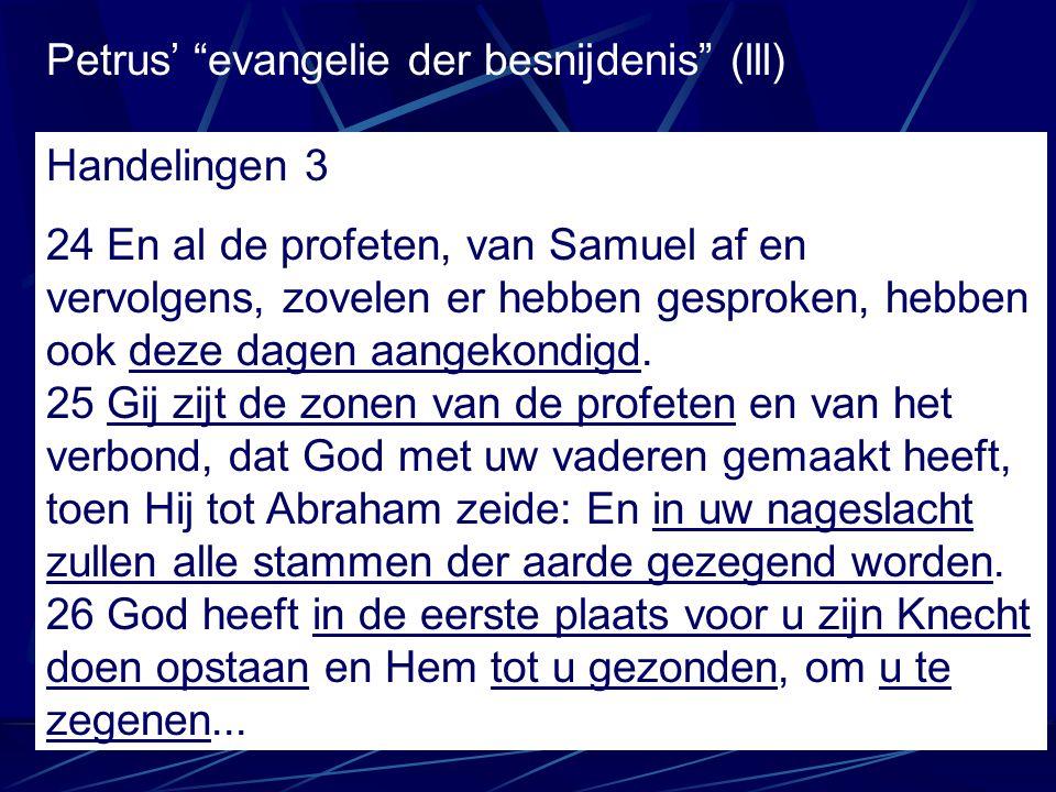 """Petrus' """"evangelie der besnijdenis"""" (lll) Handelingen 3 24 En al de profeten, van Samuel af en vervolgens, zovelen er hebben gesproken, hebben ook dez"""
