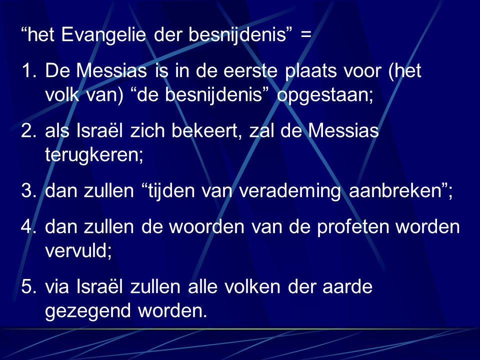 """""""het Evangelie der besnijdenis"""" = 1.De Messias is in de eerste plaats voor (het volk van) """"de besnijdenis"""" opgestaan; 2.als Israël zich bekeert, zal d"""