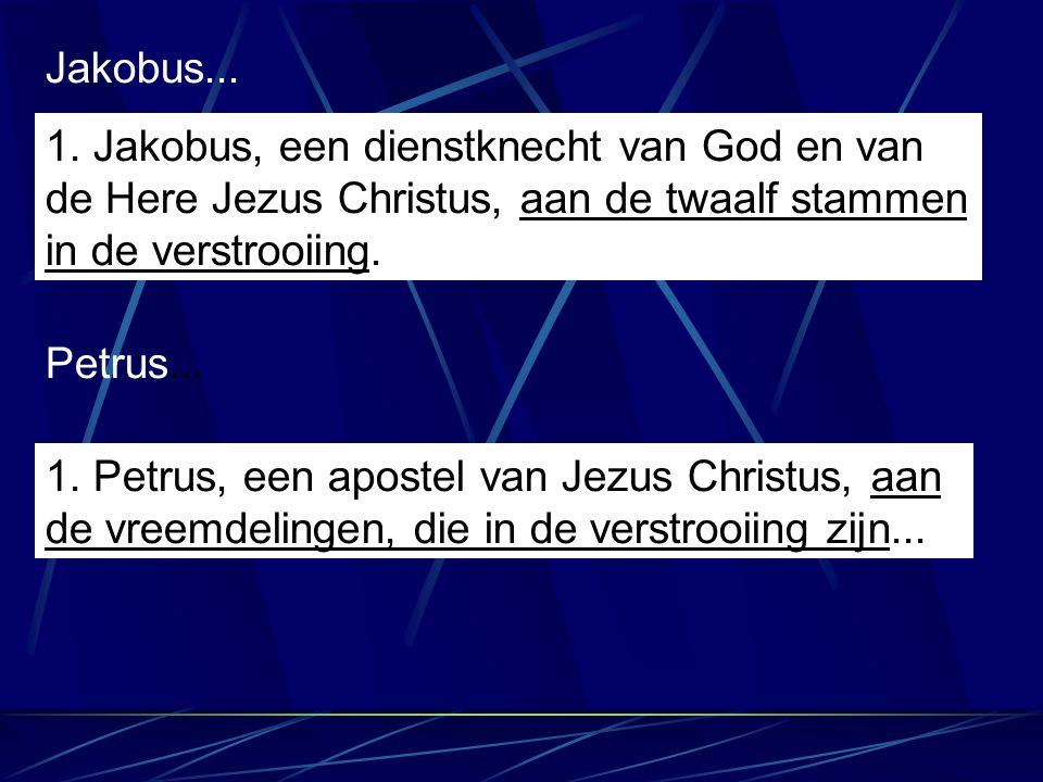 Jakobus... 1. Jakobus, een dienstknecht van God en van de Here Jezus Christus, aan de twaalf stammen in de verstrooiing. Petrus... 1. Petrus, een apos