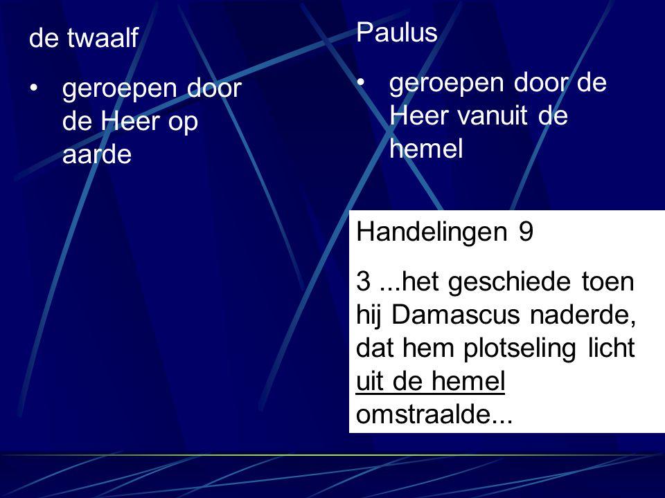 de twaalf geroepen door de Heer op aarde Paulus geroepen door de Heer vanuit de hemel Handelingen 9 3...het geschiede toen hij Damascus naderde, dat h