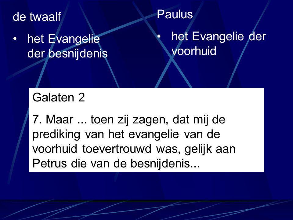 de twaalf het Evangelie der besnijdenis Paulus het Evangelie der voorhuid Galaten 2 7. Maar... toen zij zagen, dat mij de prediking van het evangelie