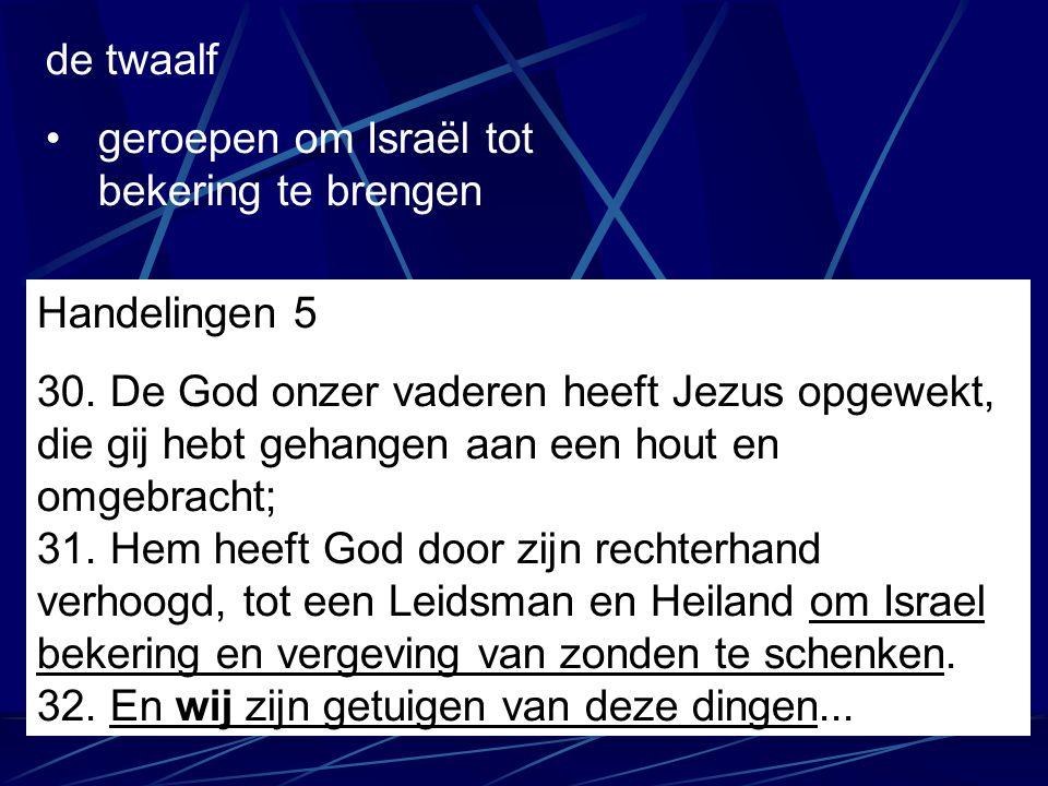 de twaalf geroepen om Israël tot bekering te brengen Handelingen 5 30. De God onzer vaderen heeft Jezus opgewekt, die gij hebt gehangen aan een hout e