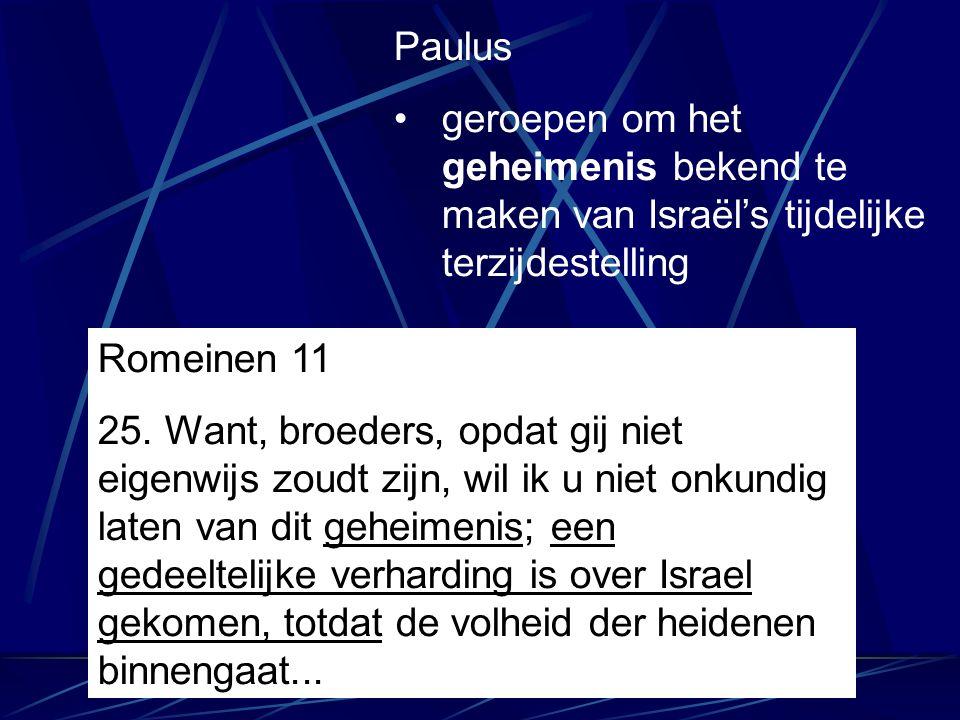 Paulus geroepen om het geheimenis bekend te maken van Israël's tijdelijke terzijdestelling Romeinen 11 25. Want, broeders, opdat gij niet eigenwijs zo