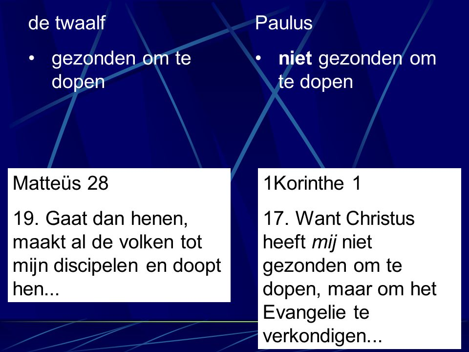 de twaalf gezonden om te dopen Paulus niet gezonden om te dopen Matteüs 28 19. Gaat dan henen, maakt al de volken tot mijn discipelen en doopt hen...