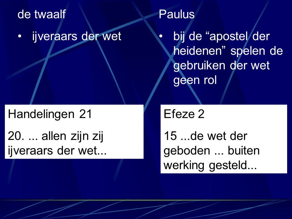 """de twaalf ijveraars der wet Paulus bij de """"apostel der heidenen"""" spelen de gebruiken der wet geen rol Handelingen 21 20.... allen zijn zij ijveraars d"""