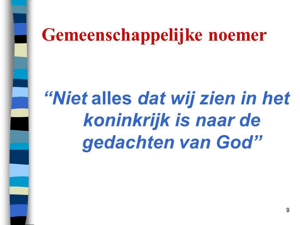 """9 Gemeenschappelijke noemer """"Niet alles dat wij zien in het koninkrijk is naar de gedachten van God"""""""