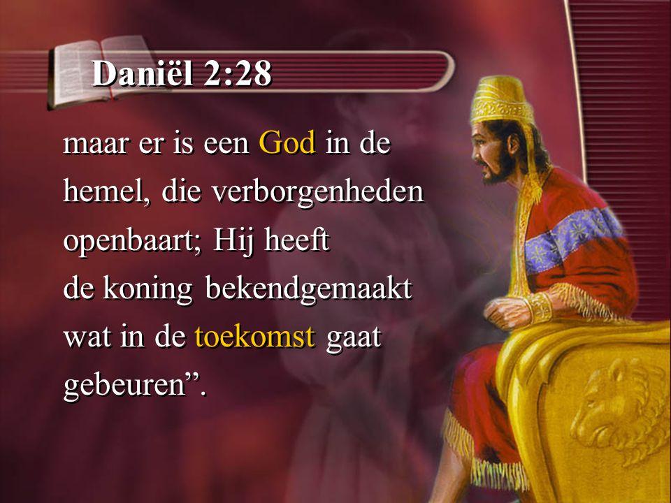 Daniël 2:28 maar er is een God in de hemel, die verborgenheden openbaart; Hij heeft de koning bekendgemaakt wat in de toekomst gaat gebeuren .