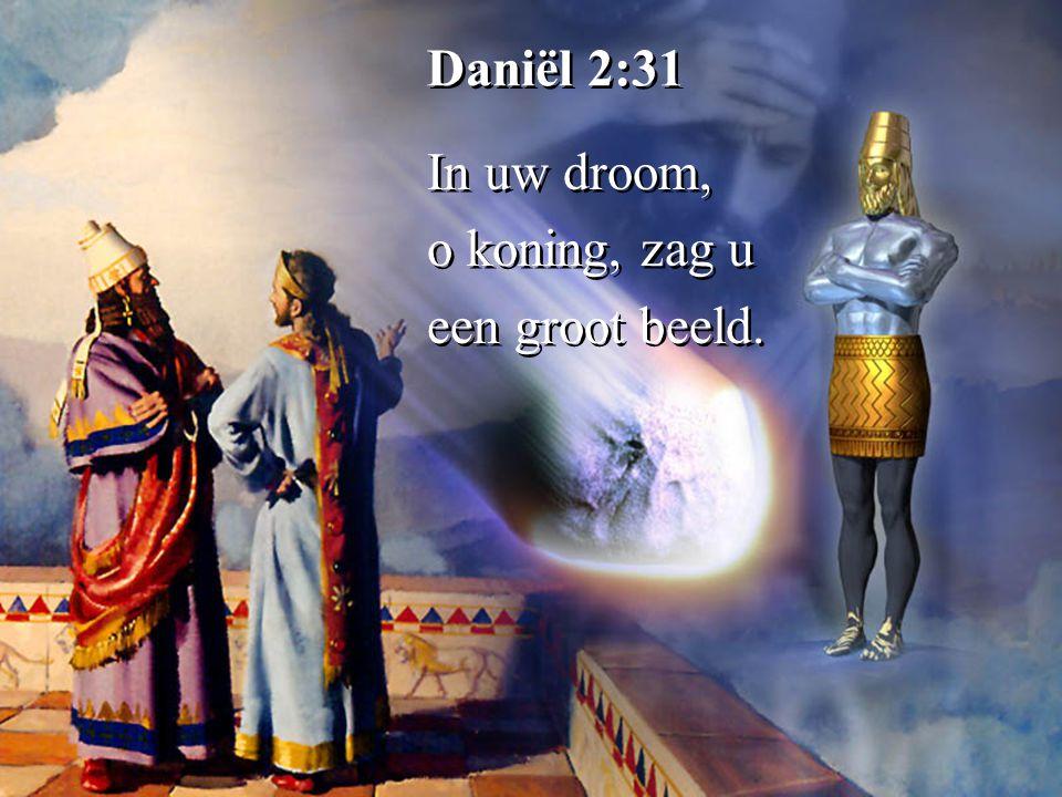 In uw droom, o koning, zag u een groot beeld. In uw droom, o koning, zag u een groot beeld.