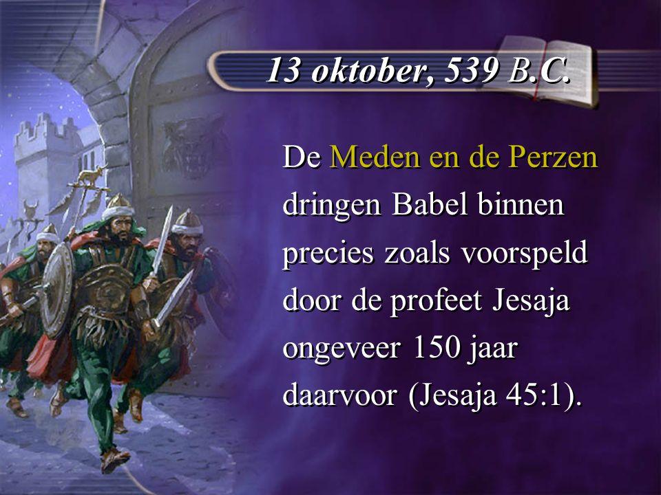 De Meden en de Perzen dringen Babel binnen precies zoals voorspeld door de profeet Jesaja ongeveer 150 jaar daarvoor (Jesaja 45:1).