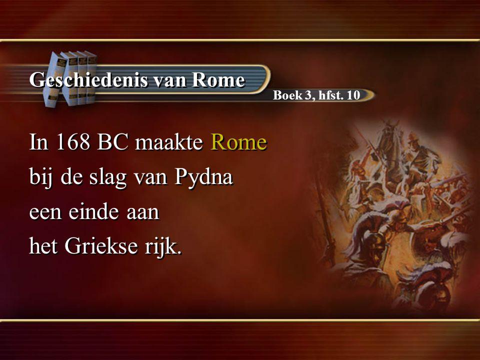 Geschiedenis van Rome In 168 BC maakte Rome bij de slag van Pydna een einde aan het Griekse rijk.