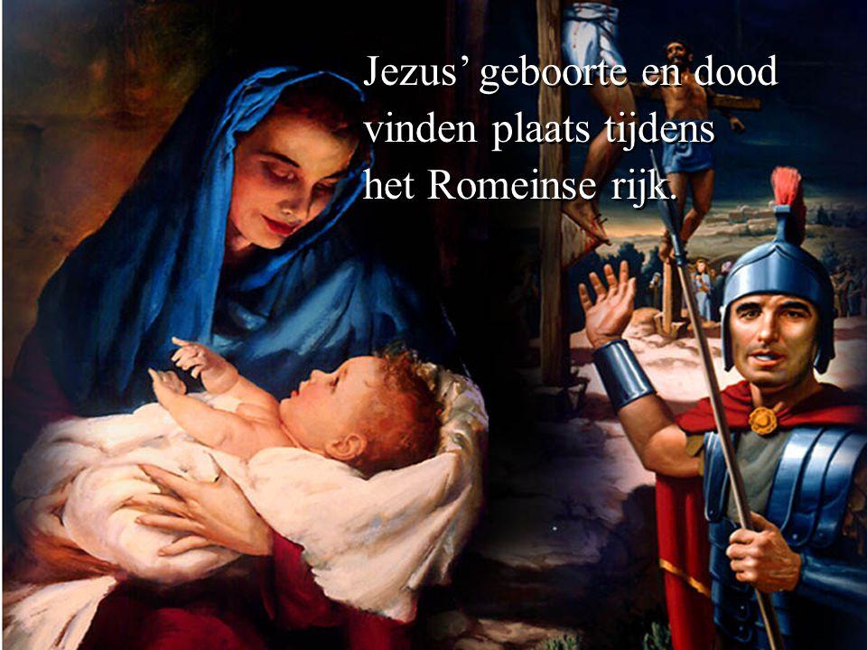 Jezus' geboorte en dood vinden plaats tijdens het Romeinse rijk.