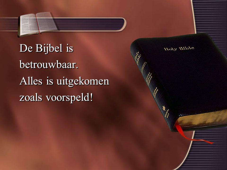 De Bijbel is betrouwbaar. Alles is uitgekomen zoals voorspeld.