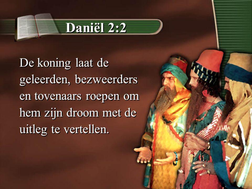 Daniël 2:2 De koning laat de geleerden, bezweerders en tovenaars roepen om hem zijn droom met de uitleg te vertellen.