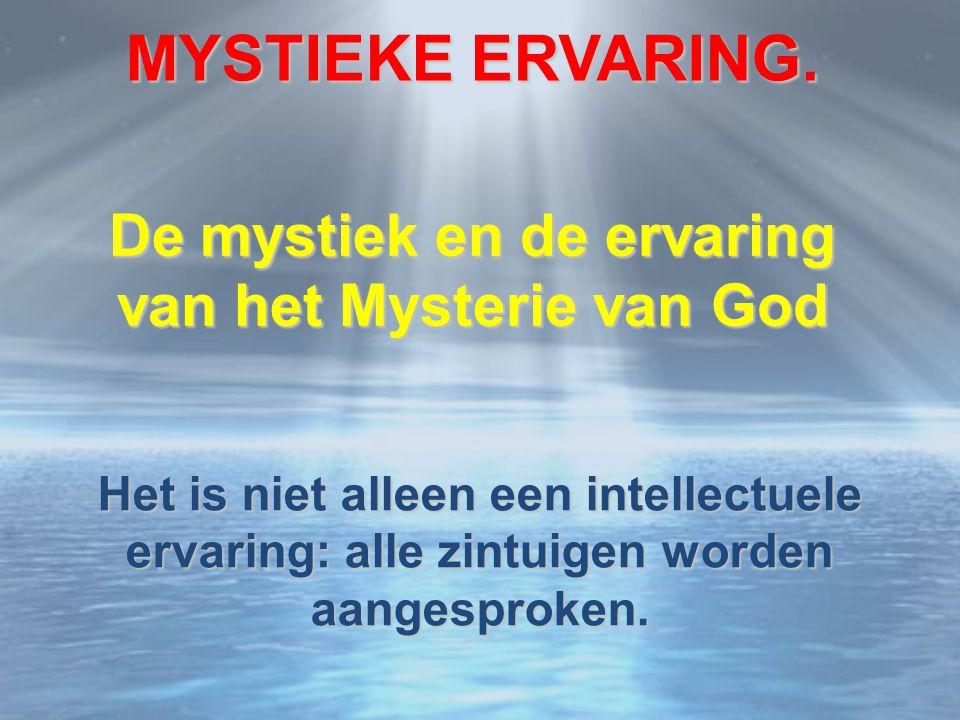 De mystiek en de ervaring van het Mysterie van God Het is niet alleen een intellectuele ervaring: alle zintuigen worden aangesproken.