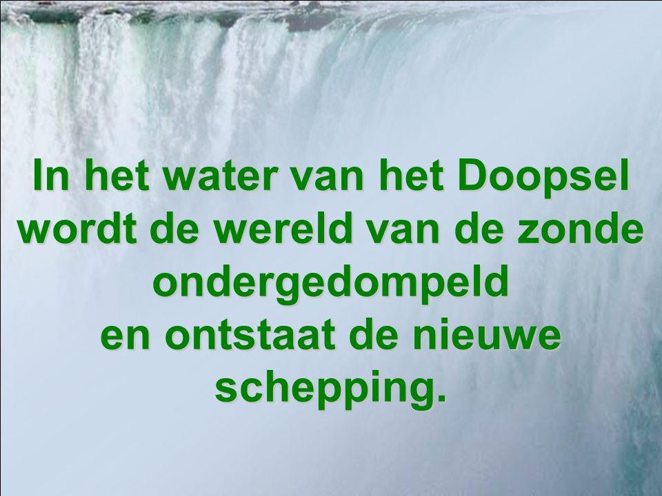 DOOPSELLITURGIE. Het volk door God tot vrijheid geroepen moet door een water gaan dat vernielt en nieuw leven geeft.