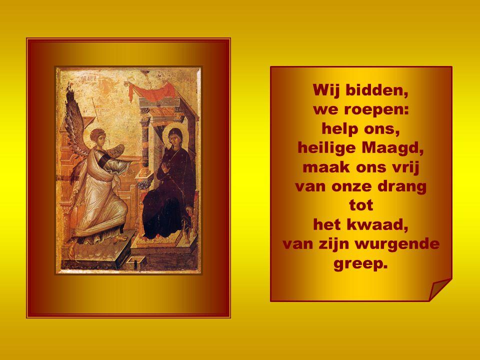 Zondaars die we zijn, vastgelopen in het leven wenden wij ons tot u. Gezegende Moeder van de goddelijke mens Jezus, wij buigen ons voor u, wij allemaa