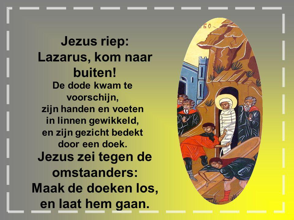 Jezus riep: Lazarus, kom naar buiten.