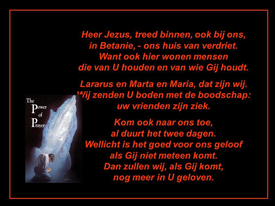 Heer Jezus, treed binnen, ook bij ons, in Betanie, - ons huis van verdriet.