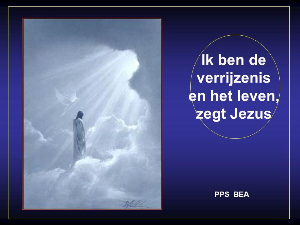 Ik ben de verrijzenis en het leven, zegt Jezus PPS BEA