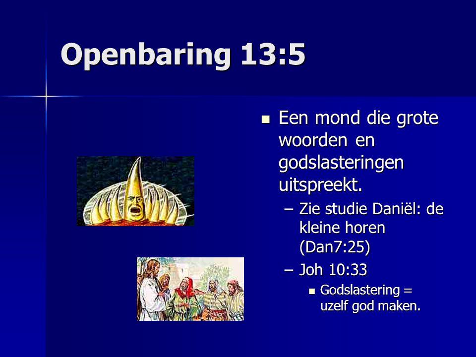 Openbaring 13:5 Een mond die grote woorden en godslasteringen uitspreekt. Een mond die grote woorden en godslasteringen uitspreekt. –Zie studie Daniël