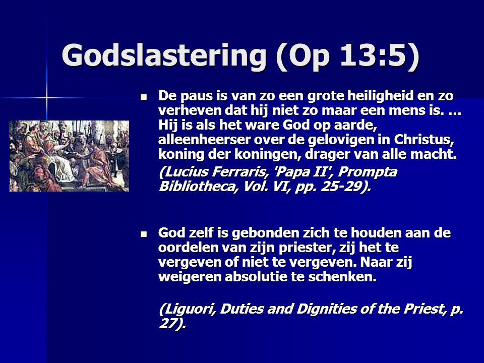 Godslastering (Op 13:5) De paus is van zo een grote heiligheid en zo verheven dat hij niet zo maar een mens is. … Hij is als het ware God op aarde, al
