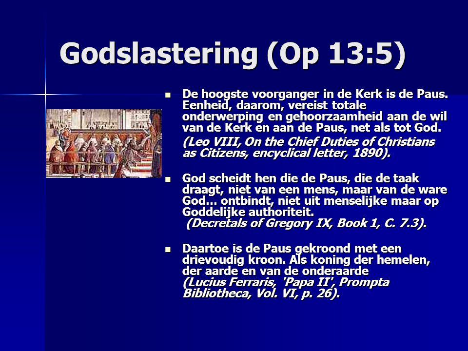 Godslastering (Op 13:5) De hoogste voorganger in de Kerk is de Paus. Eenheid, daarom, vereist totale onderwerping en gehoorzaamheid aan de wil van de