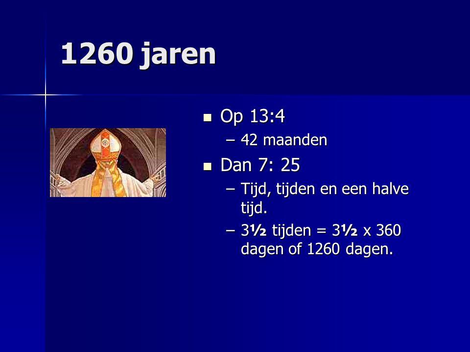 1260 jaren Op 13:4 Op 13:4 –42 maanden Dan 7: 25 Dan 7: 25 –Tijd, tijden en een halve tijd. –3½ tijden = 3½ x 360 dagen of 1260 dagen.