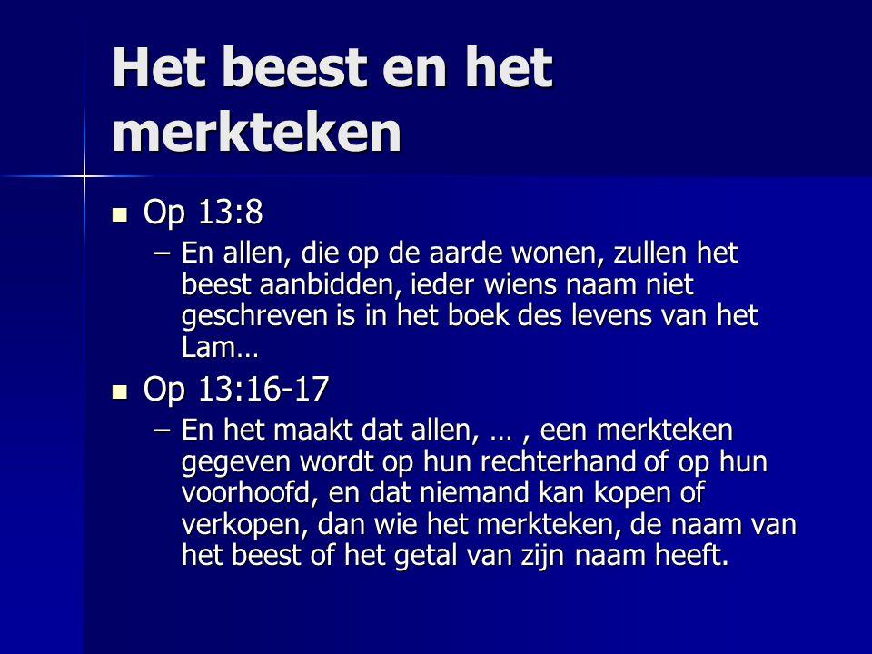 Het beest en het merkteken Op 13:8 Op 13:8 –En allen, die op de aarde wonen, zullen het beest aanbidden, ieder wiens naam niet geschreven is in het bo