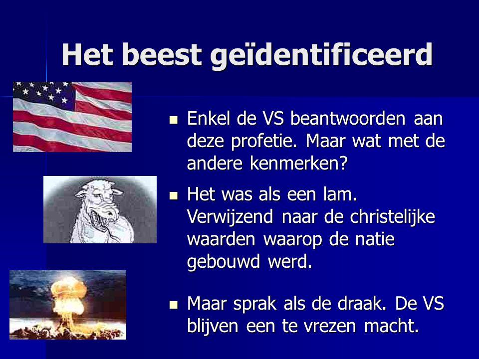Het beest geïdentificeerd Enkel de VS beantwoorden aan deze profetie. Maar wat met de andere kenmerken? Enkel de VS beantwoorden aan deze profetie. Ma