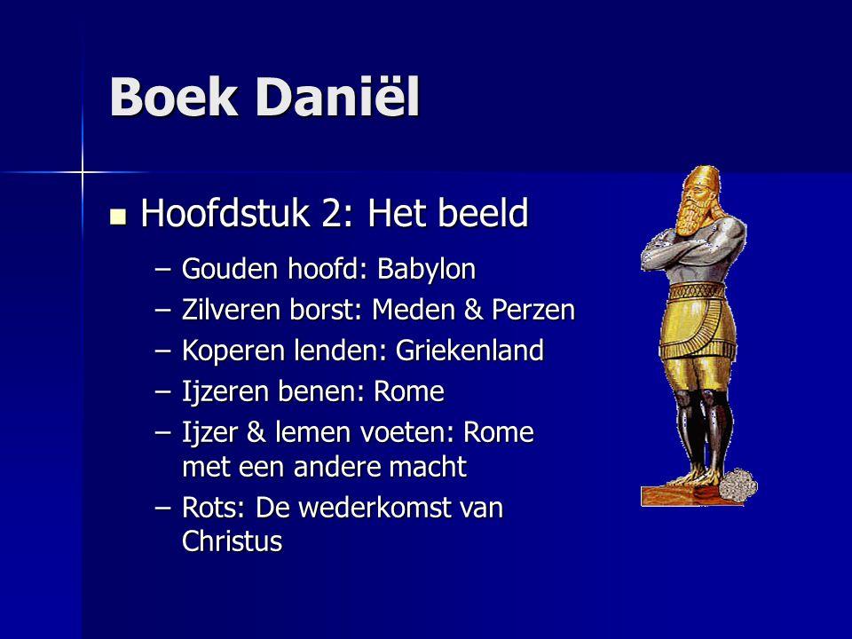 Boek Daniël Hoofdstuk 2: Het beeld Hoofdstuk 2: Het beeld –Gouden hoofd: Babylon –Zilveren borst: Meden & Perzen –Koperen lenden: Griekenland –Ijzeren