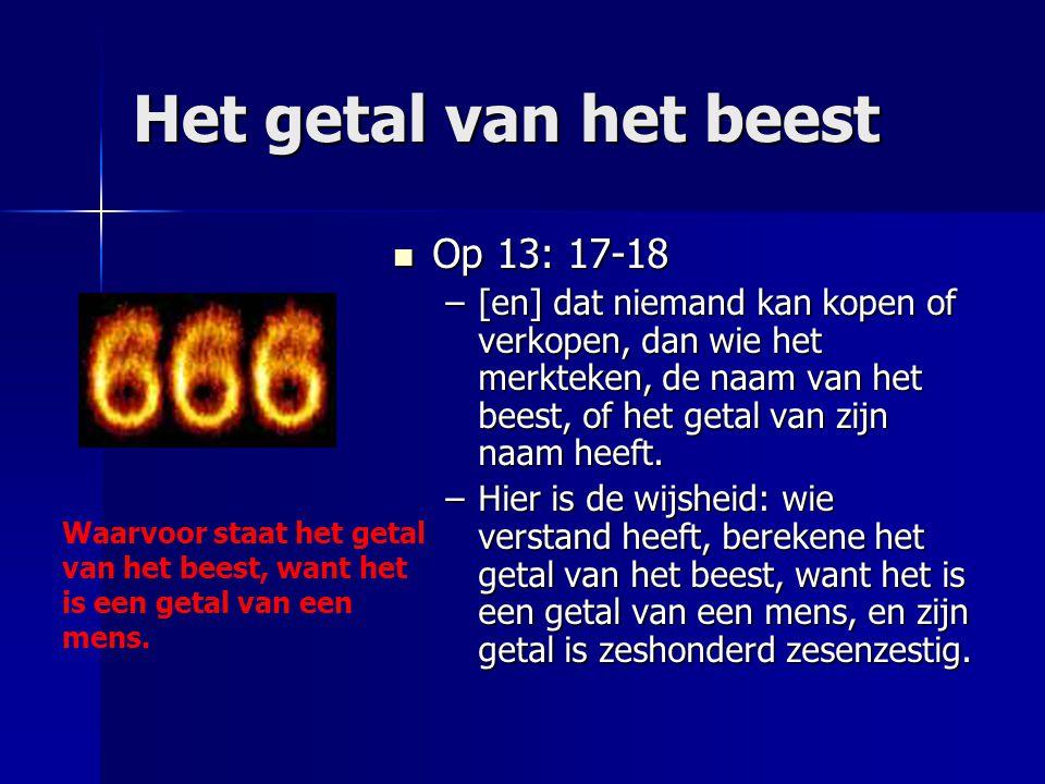 Het getal van het beest Op 13: 17-18 Op 13: 17-18 –[en] dat niemand kan kopen of verkopen, dan wie het merkteken, de naam van het beest, of het getal