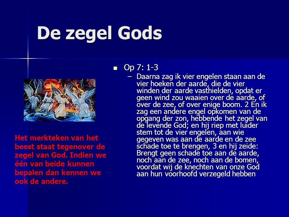 De zegel Gods Op 7: 1-3 Op 7: 1-3 –Daarna zag ik vier engelen staan aan de vier hoeken der aarde, die de vier winden der aarde vasthielden, opdat er g