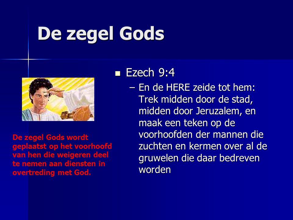 De zegel Gods Ezech 9:4 Ezech 9:4 –En de HERE zeide tot hem: Trek midden door de stad, midden door Jeruzalem, en maak een teken op de voorhoofden der