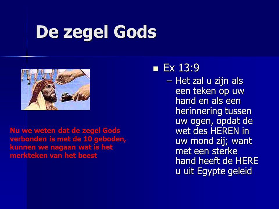 De zegel Gods Ex 13:9 Ex 13:9 –Het zal u zijn als een teken op uw hand en als een herinnering tussen uw ogen, opdat de wet des HEREN in uw mond zij; w