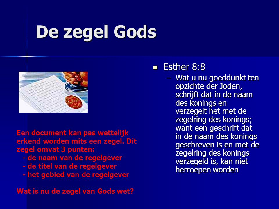 De zegel Gods Esther 8:8 Esther 8:8 –Wat u nu goeddunkt ten opzichte der Joden, schrijft dat in de naam des konings en verzegelt het met de zegelring