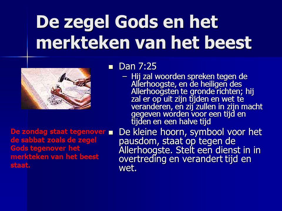 De zegel Gods en het merkteken van het beest Dan 7:25 Dan 7:25 –Hij zal woorden spreken tegen de Allerhoogste, en de heiligen des Allerhoogsten te gro
