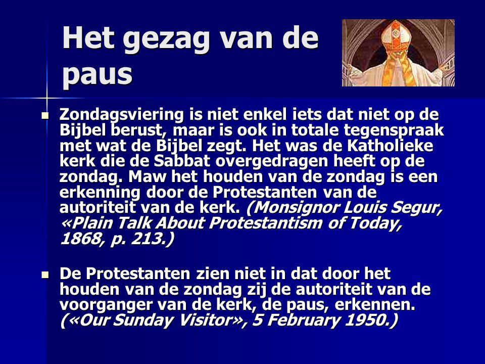 Het gezag van de paus Zondagsviering is niet enkel iets dat niet op de Bijbel berust, maar is ook in totale tegenspraak met wat de Bijbel zegt. Het wa