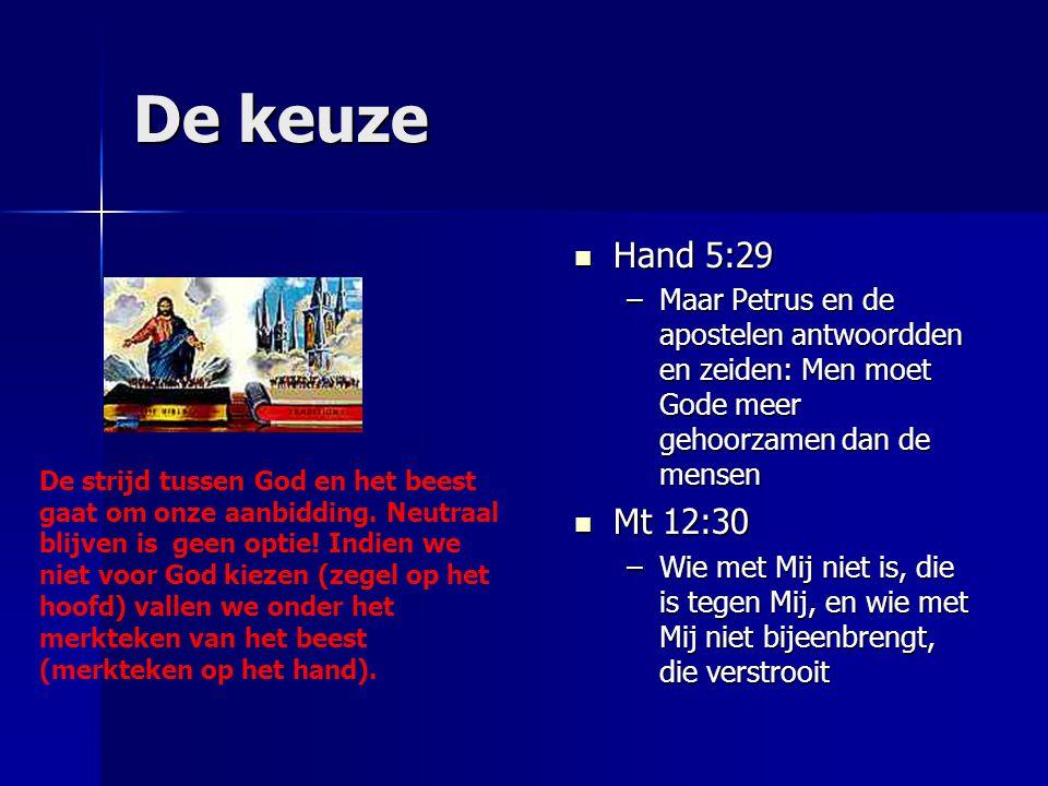 De keuze Hand 5:29 Hand 5:29 –Maar Petrus en de apostelen antwoordden en zeiden: Men moet Gode meer gehoorzamen dan de mensen Mt 12:30 Mt 12:30 –Wie m