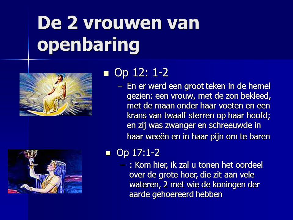 De 2 vrouwen van openbaring Op 12: 1-2 Op 12: 1-2 –En er werd een groot teken in de hemel gezien: een vrouw, met de zon bekleed, met de maan onder haa