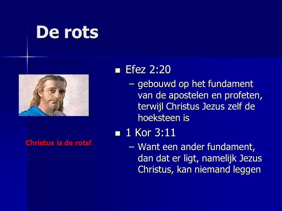 De rots Efez 2:20 Efez 2:20 –gebouwd op het fundament van de apostelen en profeten, terwijl Christus Jezus zelf de hoeksteen is 1 Kor 3:11 1 Kor 3:11