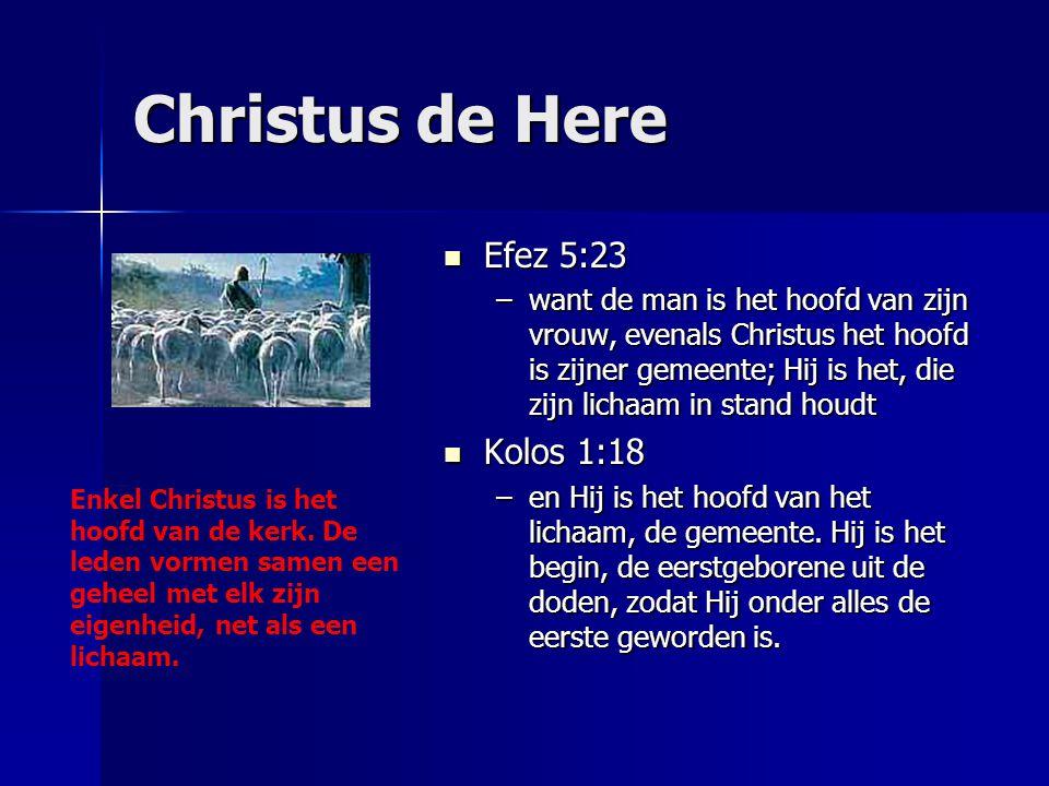 Christus de Here Efez 5:23 Efez 5:23 –want de man is het hoofd van zijn vrouw, evenals Christus het hoofd is zijner gemeente; Hij is het, die zijn lic