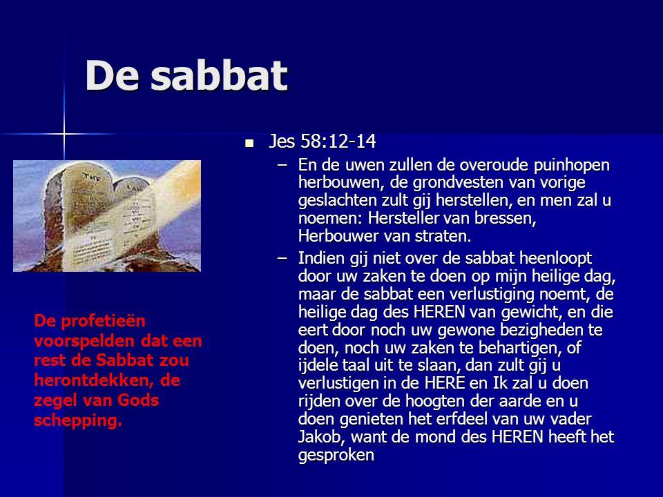De sabbat Jes 58:12-14 Jes 58:12-14 –En de uwen zullen de overoude puinhopen herbouwen, de grondvesten van vorige geslachten zult gij herstellen, en m