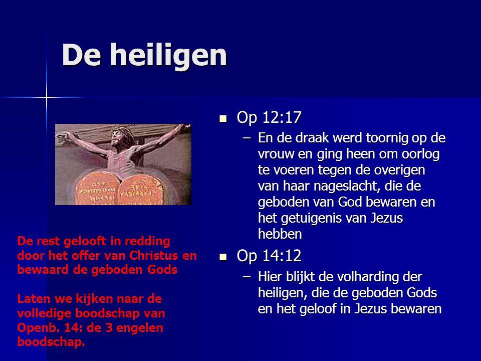 De heiligen Op 12:17 Op 12:17 –En de draak werd toornig op de vrouw en ging heen om oorlog te voeren tegen de overigen van haar nageslacht, die de geb