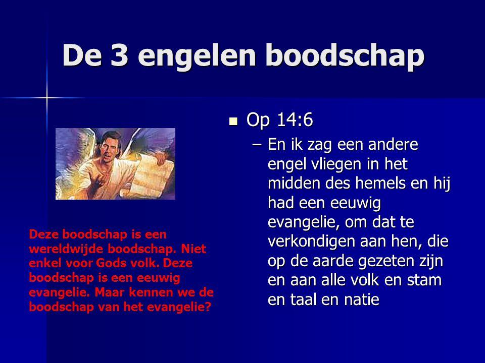 De 3 engelen boodschap Op 14:6 Op 14:6 –En ik zag een andere engel vliegen in het midden des hemels en hij had een eeuwig evangelie, om dat te verkond